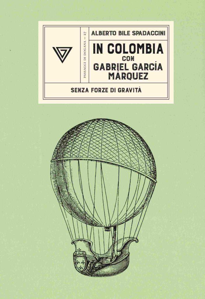 In Colombia con Gabriel García Márquez Alberto Bile Spadaccini